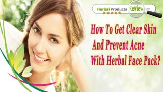 How To Get Clear Skin And Prevent Acne With Herbal Face Pack?