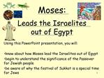 Moses:  Leads the Israelites  out of Egypt