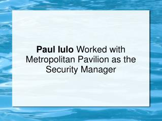 Paul Iulo Worked with Metropolitan Pavilion as the Security Manager
