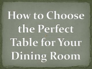 How to Choose the Perfect Table for Your Dining Room