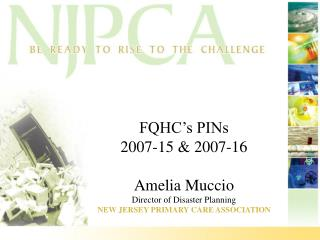 FQHC s PINs 2007-15  2007-16  Amelia Muccio Director of Disaster Planning NEW JERSEY PRIMARY CARE ASSOCIATION