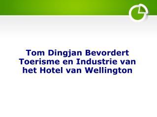 Tom Dingjan Bevordert Toerisme en Industrie van het Hotel van Wellington