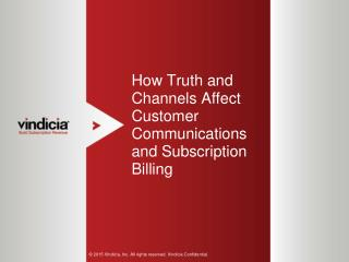 How Truth and Channels Affect Customer Communications and Subscription Billing