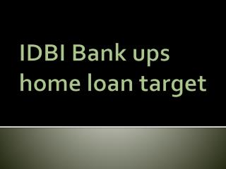 IDBI Bank Ups Home Loan Target