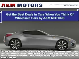 Get the Best Deals in Cars When you think of Wholesale Cars by A&M Motors