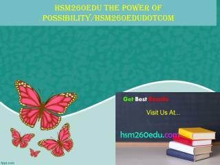 hsm 260 edu The power of possibility/hsm260edudotcom