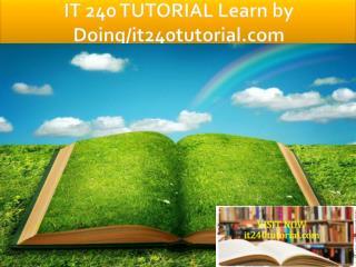 IT 240 TUTORIAL Learn by Doing/it240tutorial.com