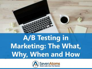 A/B Testing in Marketing: The What, Why, When and How