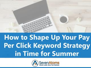 How to Shape Up Your Pay Per Click Keyword Strategy in Time for Summer