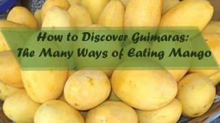 How to Discover Guimaras: The Many Ways of Eating Mango