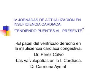 IV JORNADAS DE ACTUALIZACION EN INSUFICIENCIA CARDIACA.  TENDIENDO PUENTES AL  PRESENTE