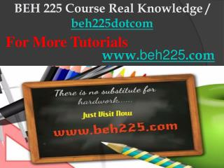 BEH 225 Course Real Knowledge / beh225dotcom