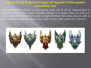 The best way to Record League of Legends Online games Absolutely free