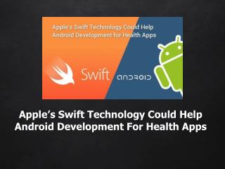 Apple's Swift Technology Could Help Android Development For Health Apps