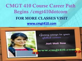 CMGT 410 Course Career Path Begins /cmgt410dotcom