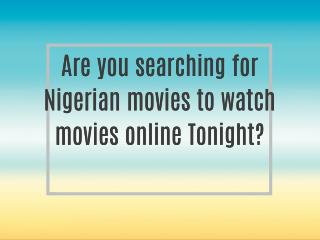 nigerian films, watch movies online free