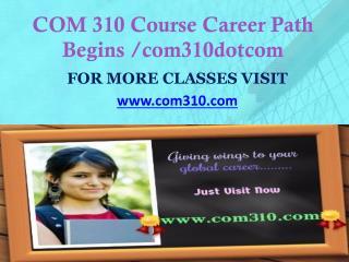 COM 310 Course Career Path Begins /com310dotcom