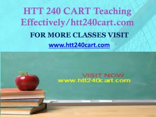 HTT 240 CART Teaching Effectively/htt240cart.com