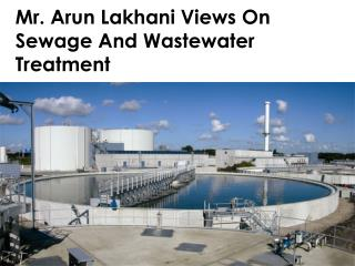 Mr. Arun Lakhani Views On Sewage And Wastewater Treatment