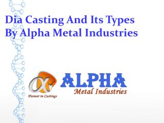 Dia Casting And Its Types By Alpha Metal Industries