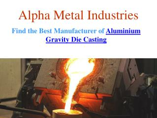 Find the Best Manufacturer of Aluminium Gravity Die CastingFind the Best Manufacturer of Aluminum Gravity Die Casting