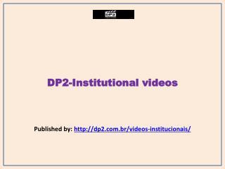 Institutional videos