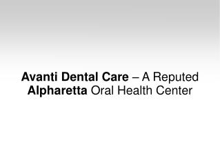 Avanti Dental Care – A Reputed Alpharetta Oral Health Center