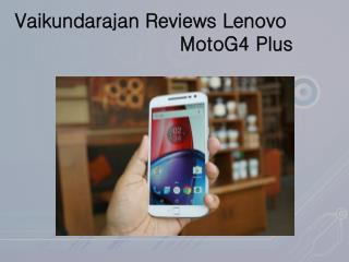 Vaikundarajan Reviews Lenovo MotoG4 Plus