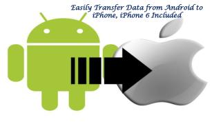 Easily Transfer Data from Android to iPhone, iPhone 6 Included