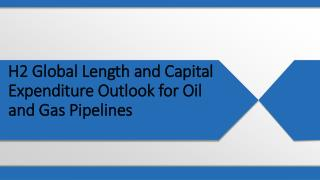 H2 GLOBAL LENGTH AND CAPITAL EXPENDITURE OUTLOOK FOR OIL AND GAS PIPELINES - US AND RUSSIA LEAD GLOBAL PIPELINE EXPANSIO