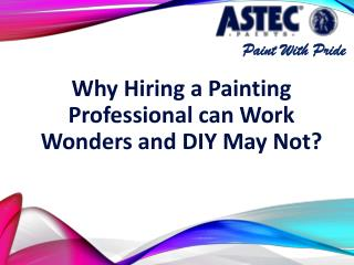 Why Hiring a Painting Professional can Work Wonders and DIY May Not?