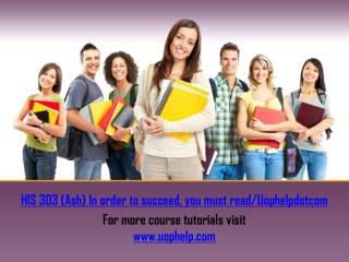 HIS 303 (Ash) In order to succeed, you must read/Uophelpdotcom