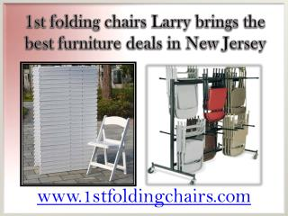 1st folding chairs Larry brings the best furniture deals in New Jersey