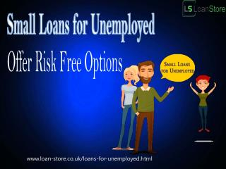Customised Deals on Small Loans for Unemployed