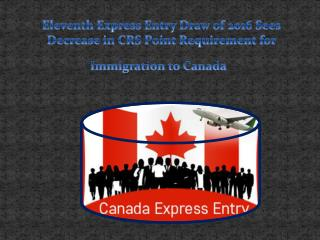 Eleventh Express Entry Draw of 2016 Sees Decrease in CRS Point Requirement for Immigration to Canada