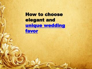 How to choose elegant and unique wedding favor