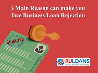 5 reasons can make your Business Loan reject