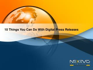 10 Things You Can Do With Digital Press Releases