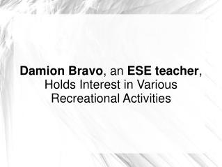 Damion Bravo, an ESE teacher, Holds Interest in Various Recreational Activities