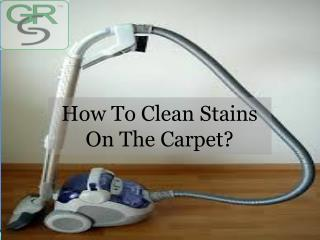 How To Clean Stains On The Carpet?