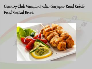 Country Club Vacation India - Sarjapur Road Kebab Food Festival Eevent