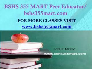 BSHS 355 MART Peer Educator/ bshs355mart.com