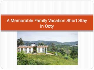A Memorable Family Vacation Short Stay in Ooty