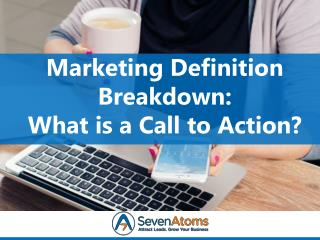 Marketing Definition Breakdown: What is a Call to Action?