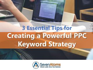 3 Essential Tips for Creating a Powerful PPC Keyword Strategy