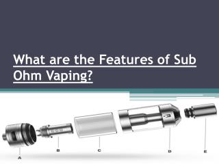 What are the Features of Sub Ohm Vaping?