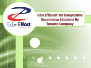 Cost Efficient Yet Competitive Ecommerce Solutions By Eden P Host, Toronto