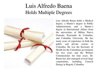 Luis Alfredo Baena Holds Multiple Degrees