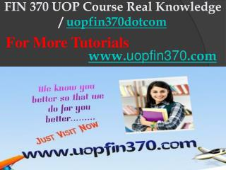 FIN 370 uop Course Real Knowledge / uopfin370dotcom