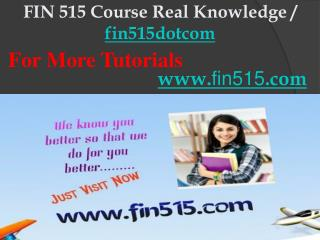 FIN 515 Course Real Knowledge / fin515dotcom